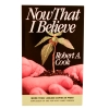 Now That I Believe by Dr. Robert A. Cook